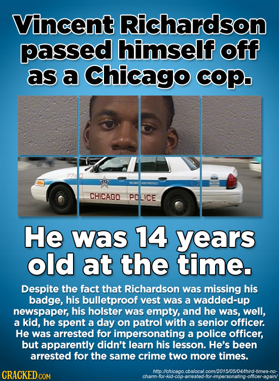 Vincent Richardson passed himself off as a Chicago copo CHICAGO POLICE He was 14 years old at the time. Despite the fact that Richardson was missing h