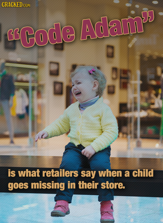 CRACKED COM Code Adam'e is what retailers say when a child goes missing in their store.