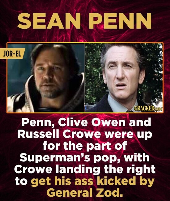 SEAN PENN JOR-EL CRACKED COM Penn, Clive Owen and Russell Crowe were up for the part of Superman's pop, with Crowe landing the right to get his ass ki