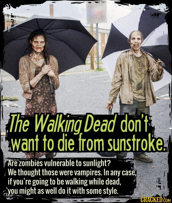 The Walking Dead don't want to die from sunstroke. - Are zombies vulnerable to sunlight? We thought those were vampires. In any case, if you're going