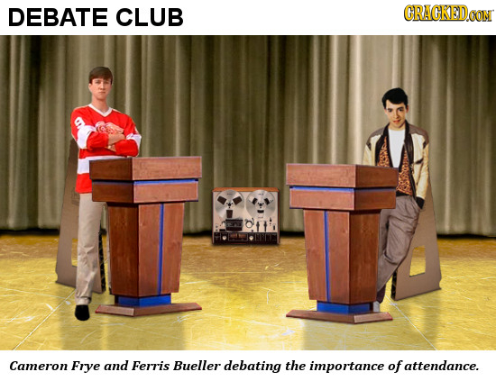 DEBATE CLUB CRAGKED CON Cameron Frye and Ferris Bueller debating the importance of attendance.