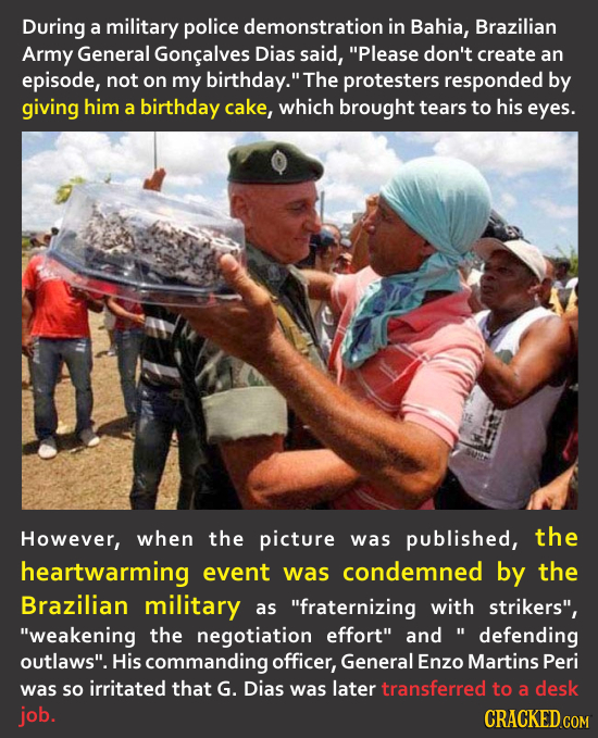 During a military police demonstration in Bahia, Brazilian Army General Goncalves Dias said, Please don't create an episode, not on my birthday. The