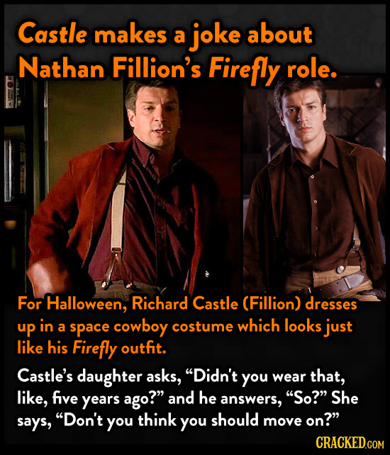Castle makes joke about a Nathan Fillion's Firefly role. For Halloween, Richard Castle (Fillion) dresses up in a space cowboy costume which looks just