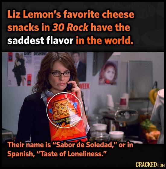 Liz Lemon's favorite cheese snacks in 30 Rock have the saddest flavor in the world. RI DOPV SABOR 30F SOLE Their name is Sabor de Soledad, or in Spa