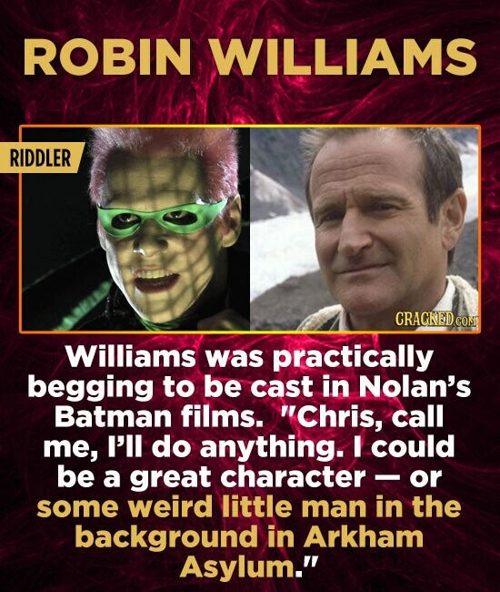ROBIN WILLIAMS RIDDLER CRAGKEDCON Williams was practically begging to be cast in Nolan's Batman films. Chris, call me, I'll do anything. I could be a
