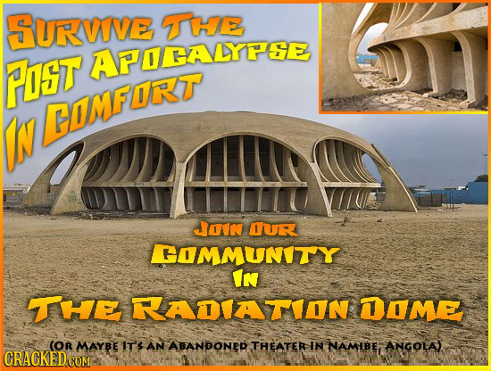SURVIVE UHE PNST APOCALYPE IN HOMFURT JON OUR OMMUNITY In THE RADATION DOME (OR MAYBE IT'S AN ABANDONED THEATER IN NAMIBE, ANGOLA) CRACKED COM