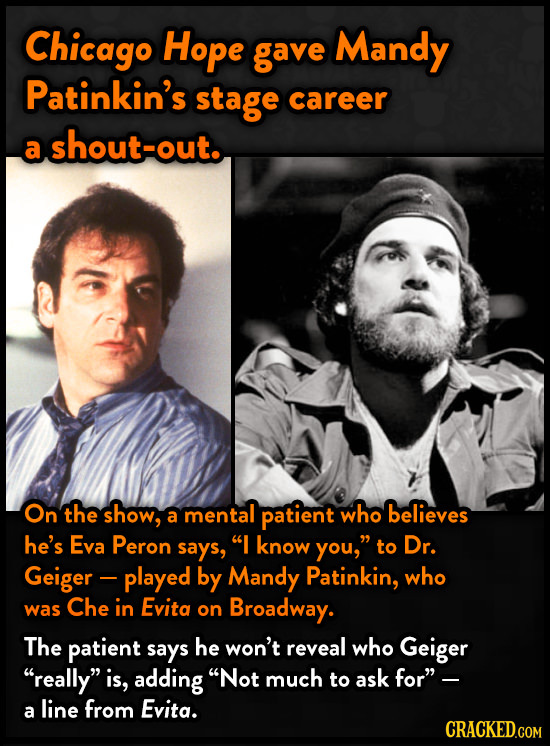 Chicago Hope gave Mandy Patinkin's stage career a shout-out. On the show, a mental patient who believes he's Eva Peron says, I know you, to Dr. Geig