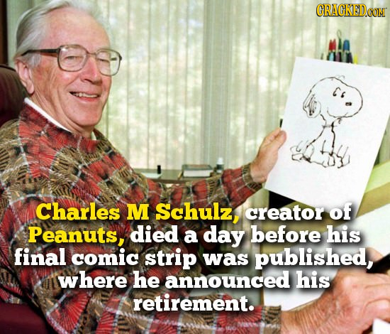CRACKEDCO Charles M Schulz, creator of Peanuts, died a day before his final comic strip was published, wwhere he announced his retirement.
