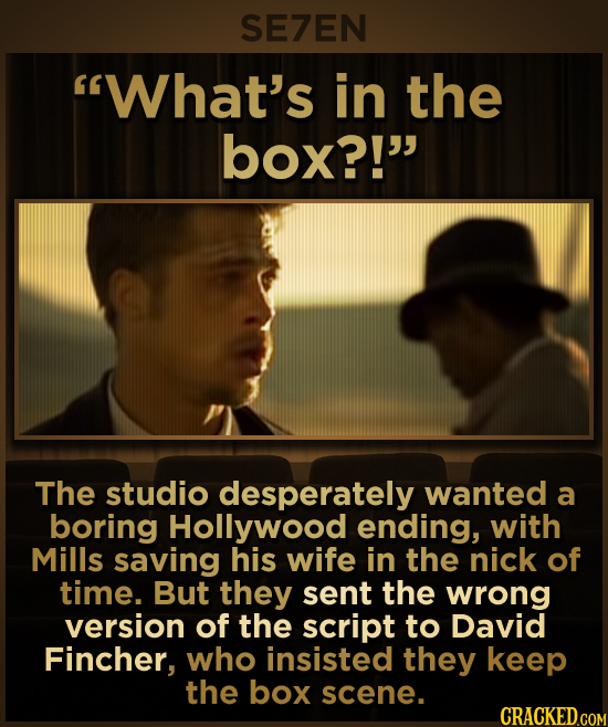 SE7EN What's in the box?! The studio desperately wanted a boring Hollywood ending, with Mills saving his wife in the nick of time. But they sent the