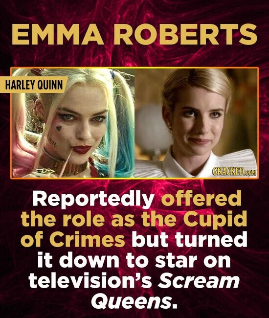 EMMA ROBERTS HARLEY QUINN CRAGKEDCOM Reportedly offered the role as the Cupid of Crimes but turned it down to star on television's Scream Queens.