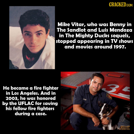CRACKEDCON Mike Vitar, who was Benny in The Sandlot and Luis Mendoza in The Mighty DucKS sequels, stopped appearing in TY shows and movies around 1997