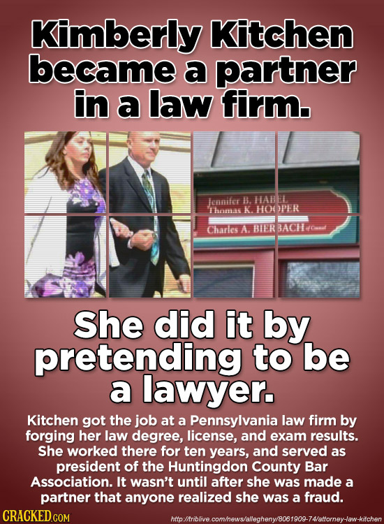 Kimberly Kitchen became a partner in a law firm. lennifer B. HAEL Thomas K. HOPER Charles A. BIER BACH roe She did it by pretending to be a lawyer. Ki