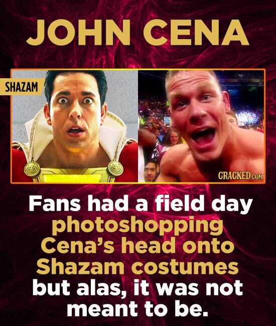 JOHN CENA SHAZAM Fans had a field day photoshopping Cena's head onto Shazam costumes but alas, it was not meant to be.