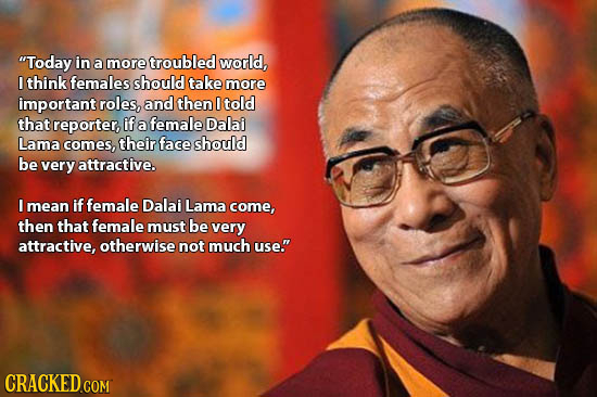 Today in a more troubled world, I think females should take more important roles, and then 0 told that reporter, if a female Dalai Lama comes, their