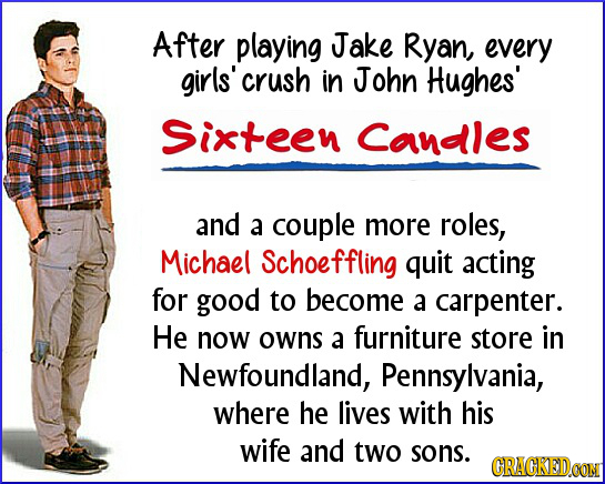 After playing Jake Ryan, every girls'crush in John Hughes' Sixteen Candles and a couple more roles, Michael Schoeffling quit acting for good to become