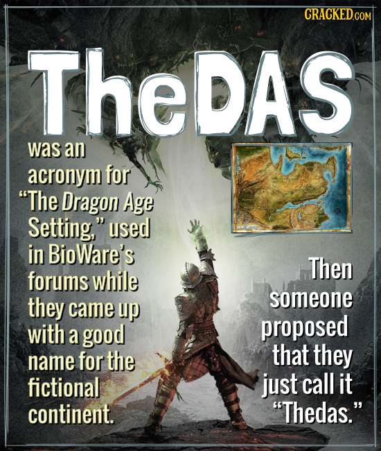 CRACKEDGOM TheDAS was an acronym for The Dragon Age Setting, used in BioWare's Then forums while they someone came up with proposed a good name for