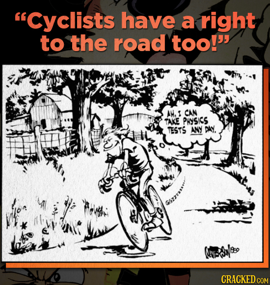 Cyclists have a right to the road too!' AH. I CAN TAKE PHYSICS TESTS ANY DAY (NESI CRACKED COM