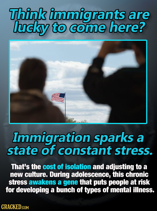 Think immigrants are lucky to come here? Immigration sparks a state of constant stress. That's the cost of isolation and adjusting to a new culture. D