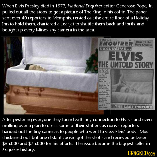 When Elvis Presley died in 1977, National Enquirer editor Generose Pope, Jr. pulled out all the stops to get a picture of The King in his coffin. The