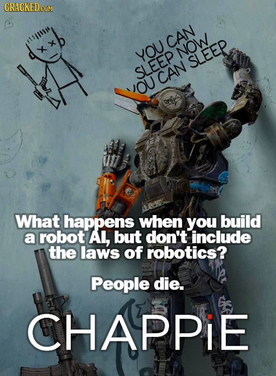 CRACKED CO CON CAN YOU NOW SLEEP SLEEP CAN OU What happens when you build a robot Al, but don't include the laws of robotics? People die. CHAPPIE