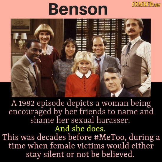 Benson CRACREDO A 1982 episode depicts being a woman encouraged by her friends to name and shame her sexual harasser. And she does. This was decades b