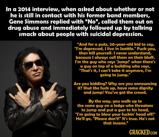 In a 2014 interview, when asked about whether Or not he is still in contact with his former band members, Gene Simmons replied with No, called them