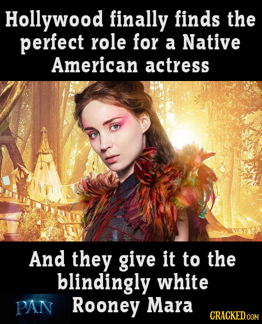Hollywood finally finds the perfect role for a Native American actress And they give it to the blindingly white PAN Rooney Mara CRACKED.COM
