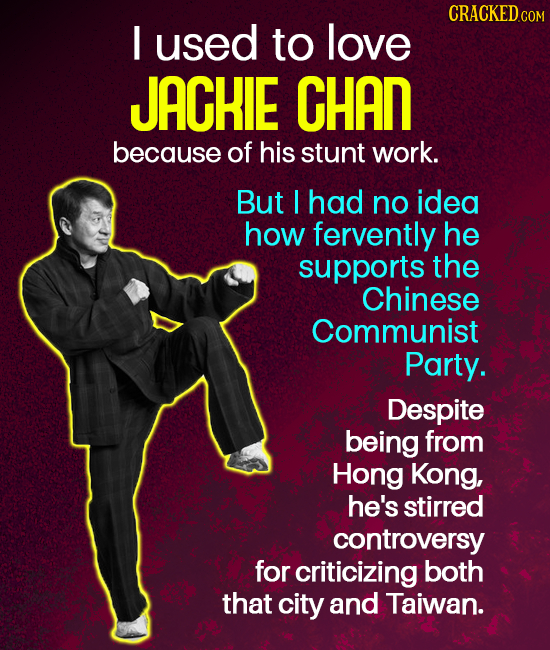 CRACKEDcO I used to love JACHIE HAn because of his stunt work. But I had no idea how fervently he supports the Chinese Communist Party. Despite being