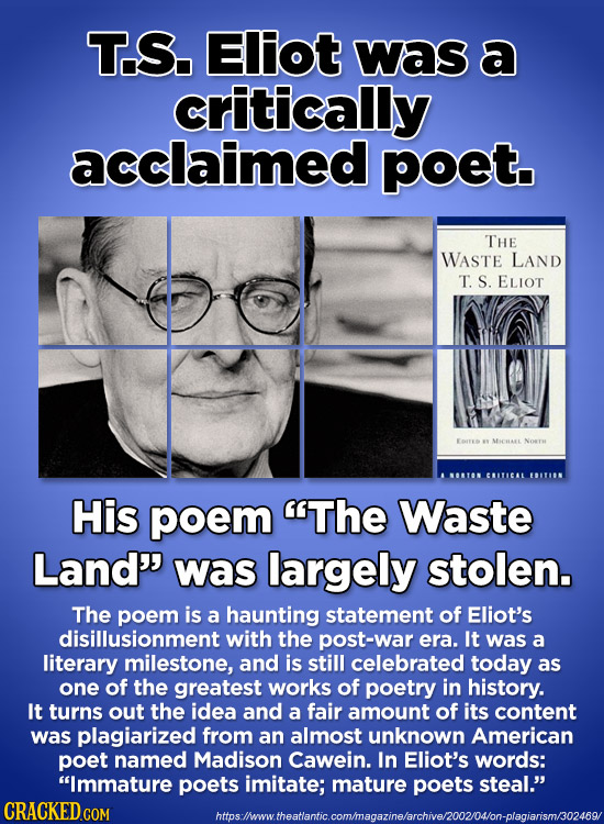T.S. Eliot Was a critically acclaimed poet. THE WASTE LAND T. S. ELIOT GRTICAL His poem The Waste Land'' was largely stolen. The poem is a haunting s