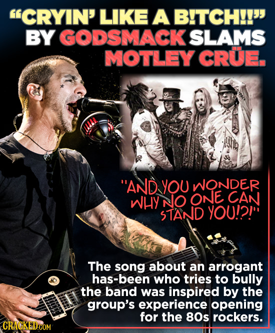 CRYIN' LIKE A B!TCH!! BY GODSMACK SLAMS MOTLEY CRUE AND YOU NONDER WHY NO ONE CAN STAND YOU!?! The song about an arrogant has-been who tries to bu
