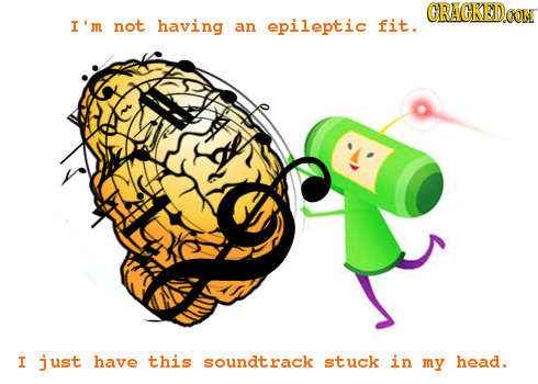 CRACKEDO I' m not having an epileptic fit. I just have this soundtrack stuck in my head.