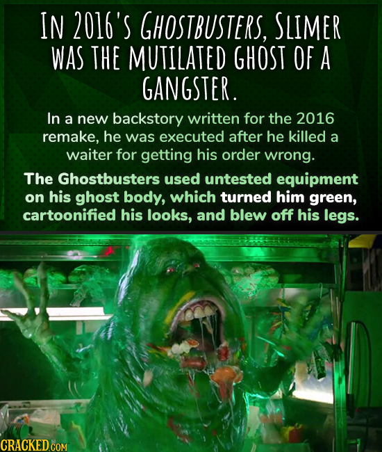 IN 2016'S GHOSTBUSTERS, SLIMER WAS THE MUTILATED GHOST OF A GANGSTER. In a new backstory written for the 2016 remake, he was executed after he killed