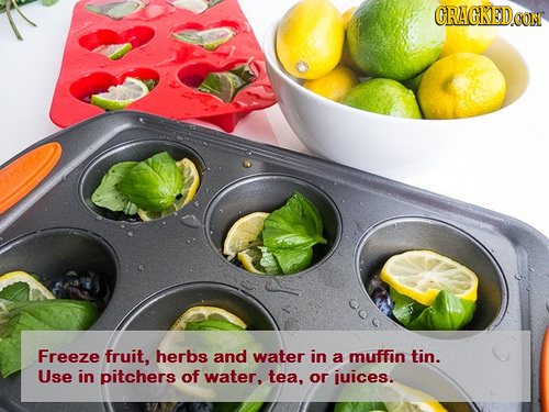 CRACKEDCO CON Freeze fruit, herbs and water in a muffin tin. Use in pitchers of water, tea, or juices.