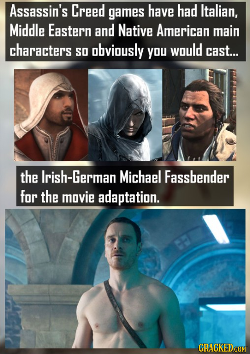Assassin's Creed games have had Italian, Middle Eastern and Native American main characters SO obviously YOU would cast... the irish-German Michael Fa