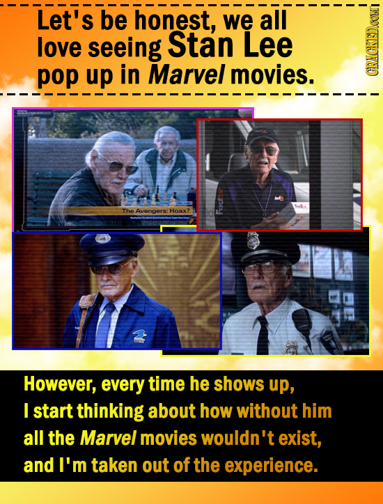 Let's be honest, we all love seeing Stan Lee pop up in Marvel movies. GRACKODONT The Avenersy Hoax? FF However, every time he shows up, F start thinki