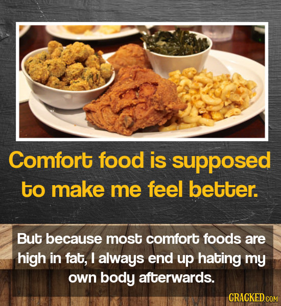 Comfort food is supposed to make me feel better. But because most comfort foods are high in fat, I always end up hating my own body afterwards. CRACKE