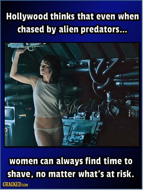 Hollywood thinks that even when chased by alien predators... women can always find time to shave, no matter what's at risk. CRACKED.COM