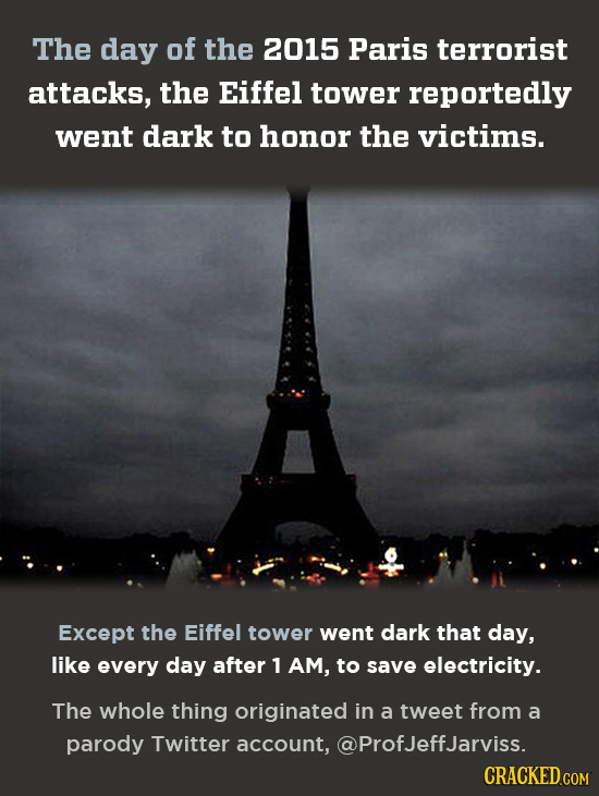 The day of the 2015 Paris terrorist attacks, the Eiffel tower reportedly went dark to honor the victims. Except the Eiffel tower went dark that day, l