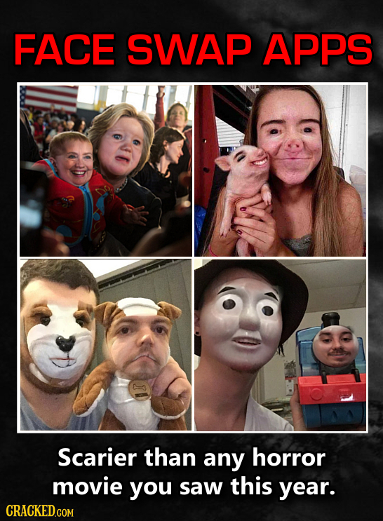FACE SWAP APPS Scarier than any horror movie you saw this year. CRACKED.COM