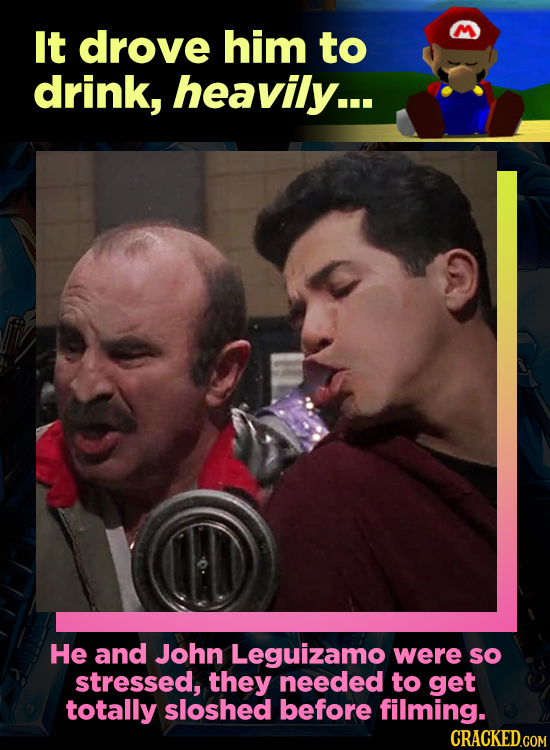 It drove him to drink, heavily... He and John Leguizamo were so stressed, they needed to get totally sloshed before filming.
