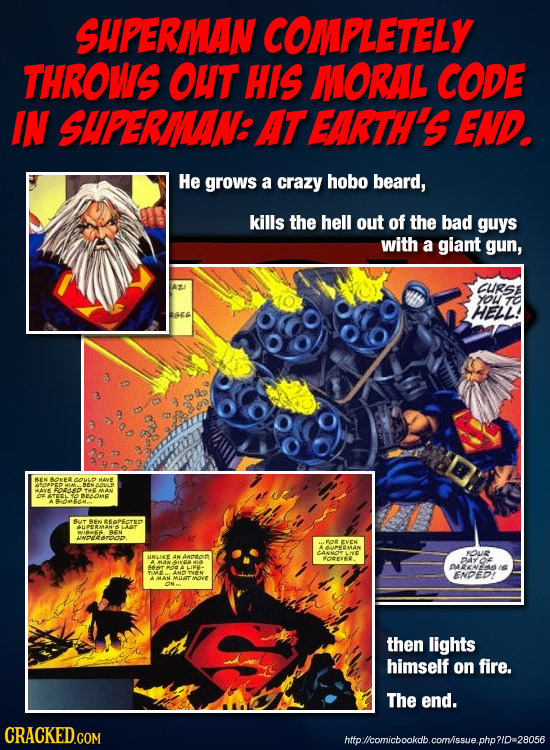 SUPERMAN COMPLETELY THROWS OUT HIS MORAL CODE IN SHPERIAN AT EARTH'S END. He grows a crazy hobo beard, kills the hell out of the bad guys with a giant