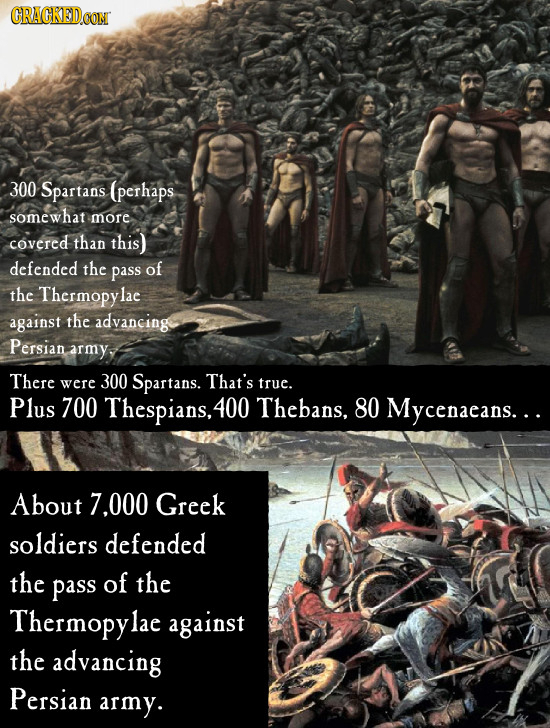 CRACKEDCON 300 Spartans (perhaps somewhat more covered than this) defended the pass of the Thermopylac against the advancing Persian army, There were