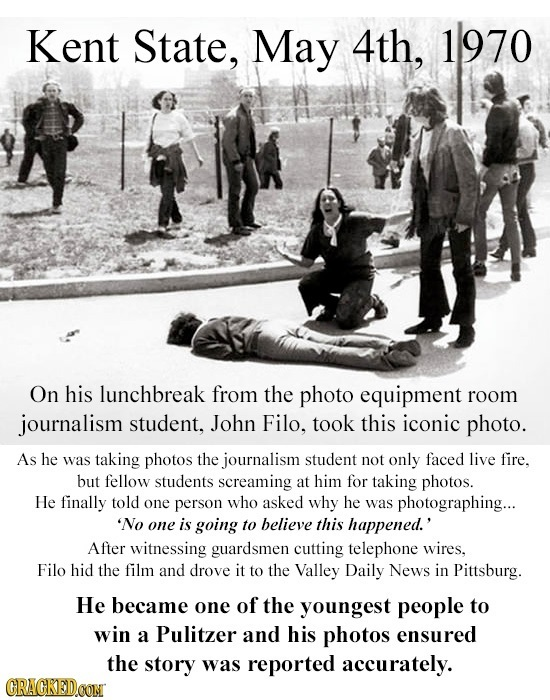 Kent State, May 4th, 1970 On his lunchbreak from the photo equipment room journalism student, John Filo. took this iconic photo. As he was taking phot