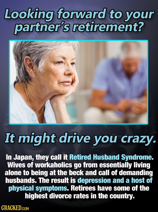 Looking forward to your partner's retirement? It might drive you crazy. In Japan, they call it Retired Husband Syndrome. Wives of workaholics go from