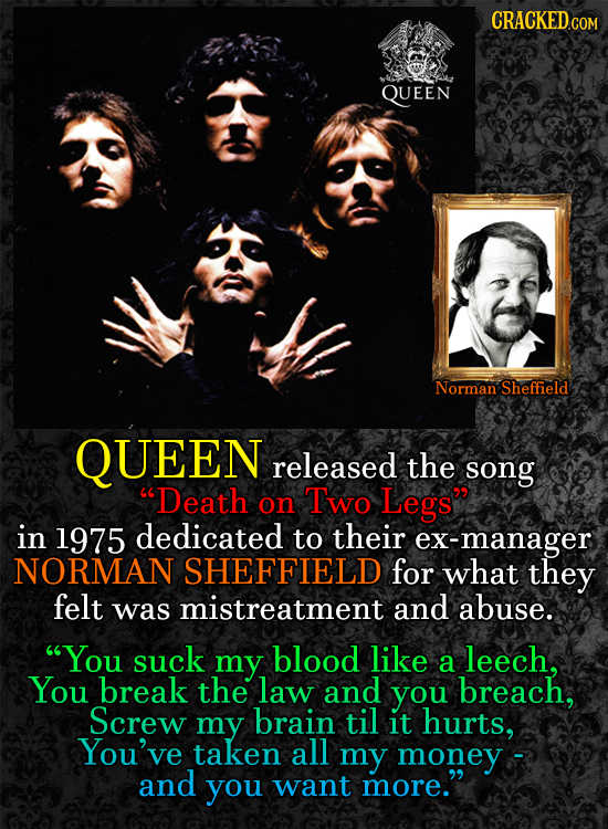 QUEEN Norman Sheffield QUEEN released the song Death on Two Legs in 1975 dedicated to their ex-manager NORMAN SHEFFIELD for what they felt was mistr