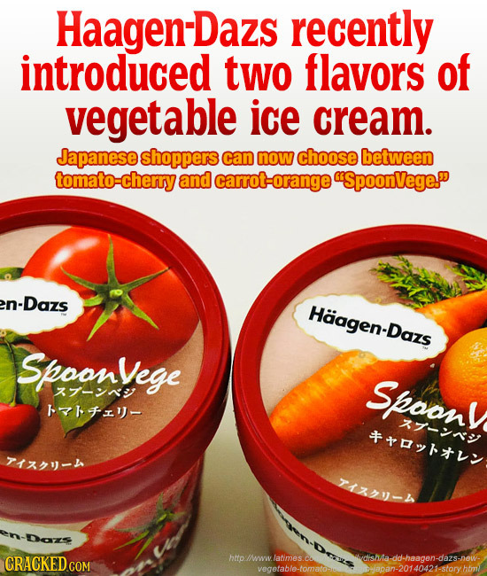 HaagenDazs recently introduced two flavors of vegetable ice cream. Japanese shoppers can now choose between tomato-cherry and carrot-orange SpoonVege