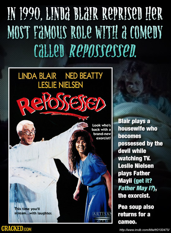 IN 1990, LINDd BLaIr REPRISED Her MOST Famous ROLE WITH a COMEDY caLleD REPOssessed. LINDA BLAIR NED BEATTY LESLIE NIELSEN REPOSSESSED Blair plays a L