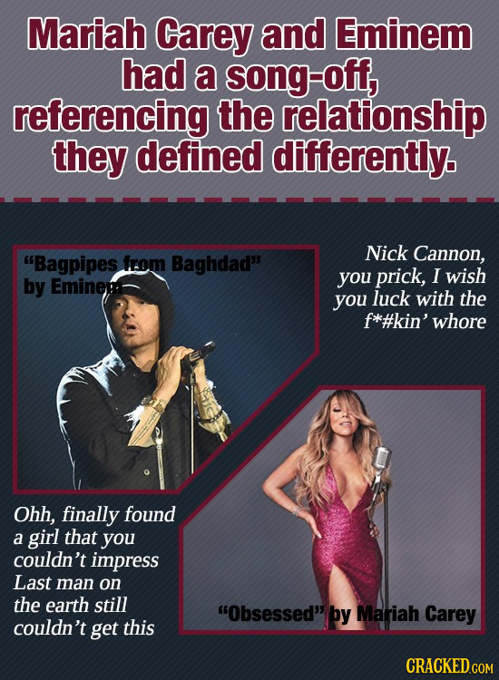 Mariah Carey and Eminem had a song-off, referencing the relationship they defined differently. Nick Cannon, Bagpipes from Baghdad you prick, I wish