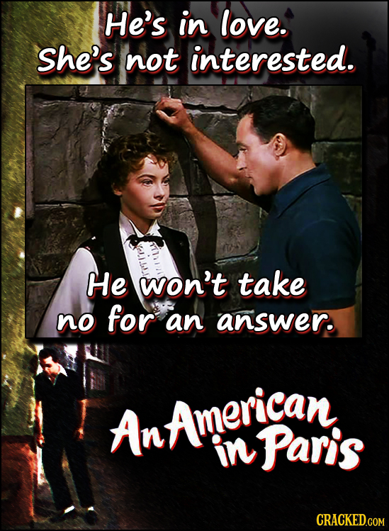 He's in love. she's not interested. He won't take no for an answer. AnAmerican in Paris CRACKED.COM