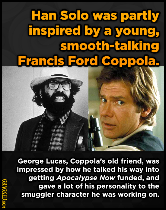 Han Solo was partly inspired by a young, smooth-talking Francis Ford Coppola. George Lucas, Coppola's old friend, was impressed by how he talked his w
